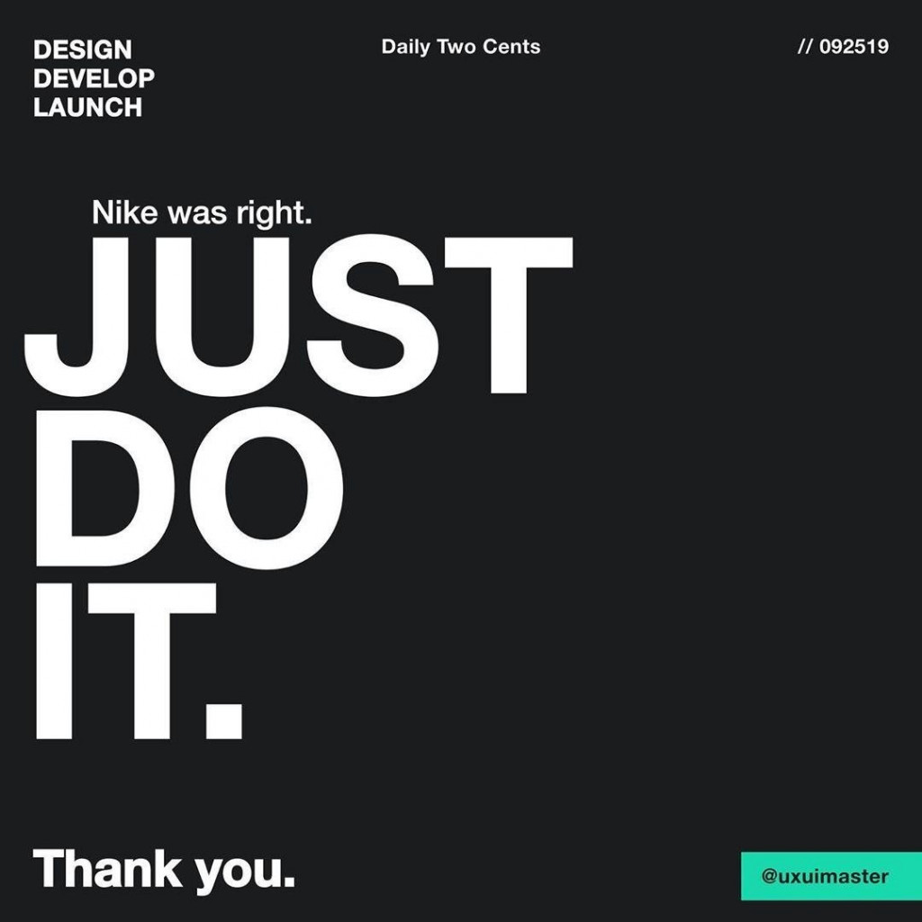 Nike was right. JUST DO IT.