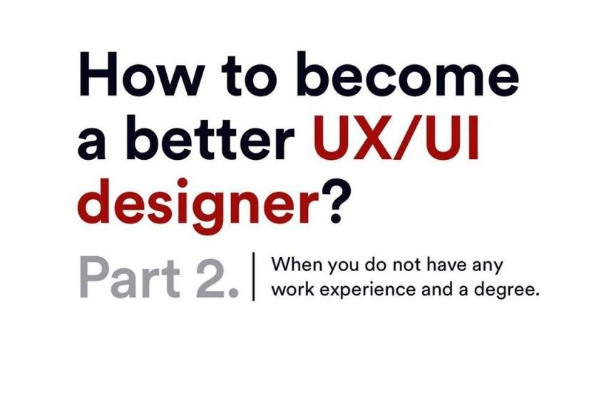 Part 2 | How to Become a Better UX/UI Designer?