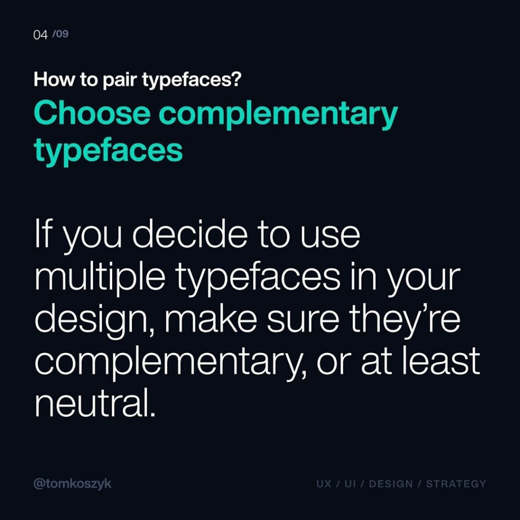 Choose complementary typefaces  If you decide to use multiple typefaces in your design, make sure they're complementary, or at least neutral.