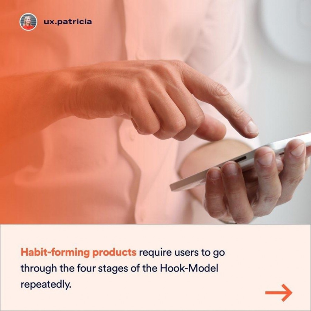 Habit-forming product- require users to go through the four stages of the Hook-Model repeatedly.