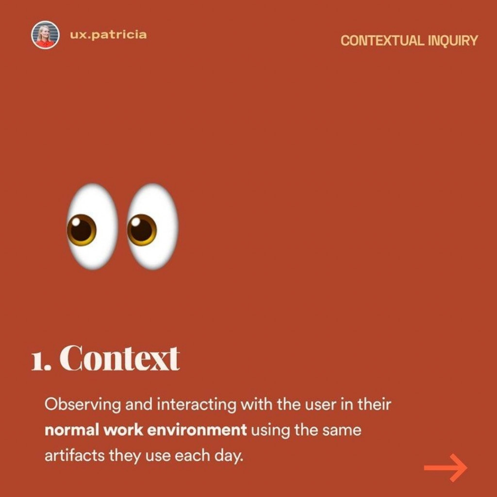 Context  Observing and interacting with the user in their normal work environment using the same artifacts they use each day.