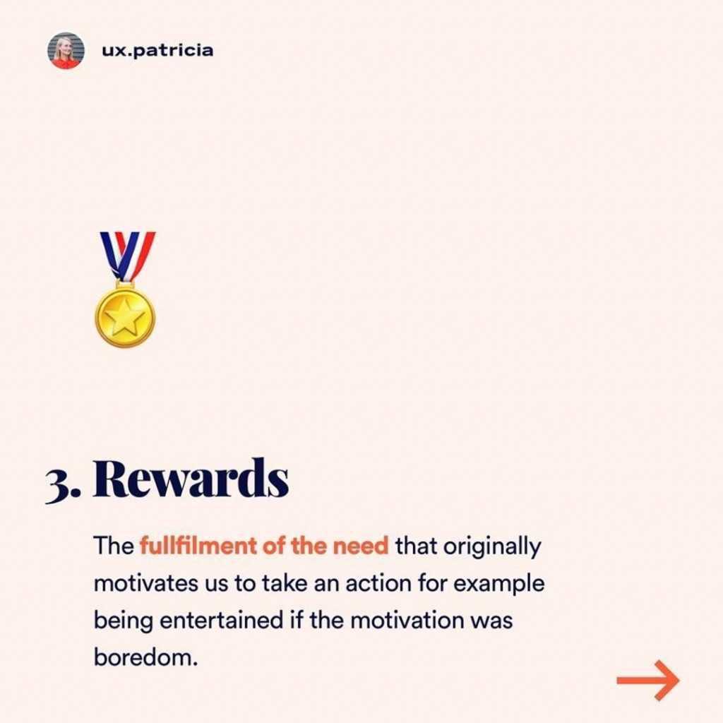 Rewards  The fullfilment of the need that originally motivates us to take an action for example being entertained if the motivation was boredom.