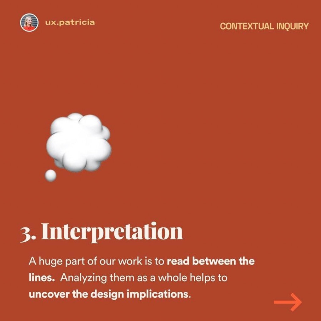 Interpretation  A huge part of our work is to read between the lines. Analyzing them as a whole helps to uncover the design implications.