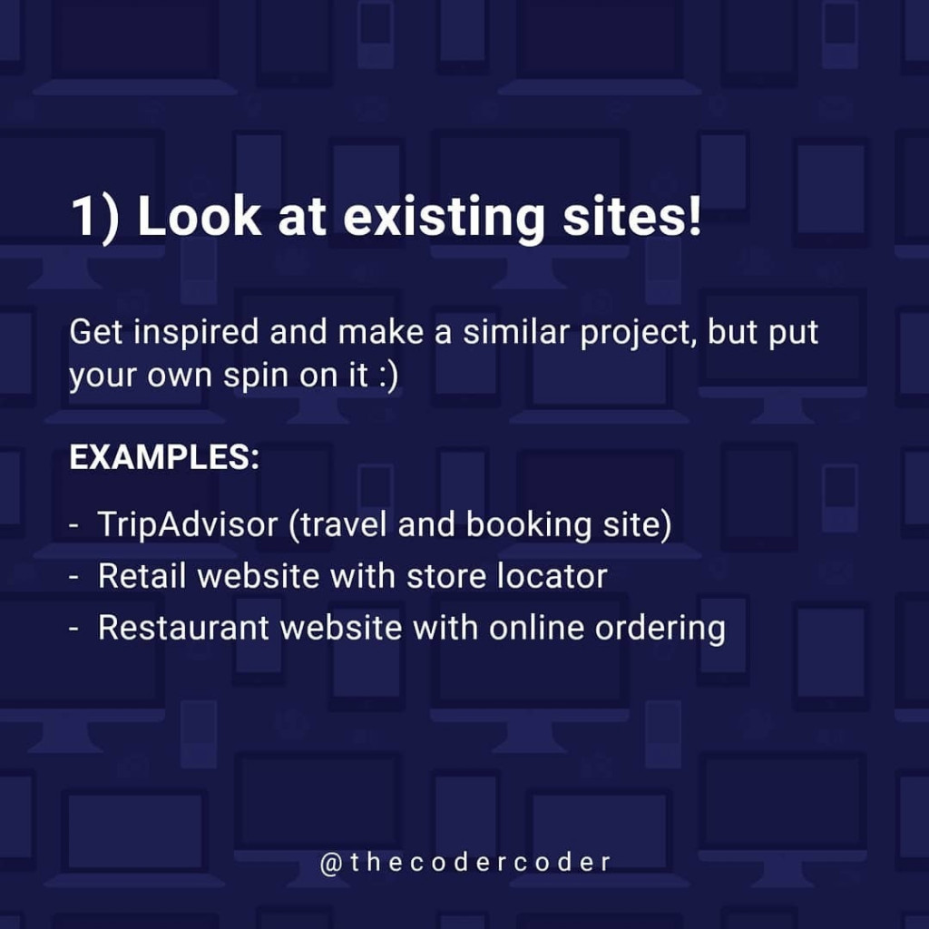 Look at existing sites!  Get inspired and make a similar project, but put your own spin on it :)  EXAMPLES:  - TripAdvisor (travel and booking site) - Retail website with store locator - Restaurant website with online ordering