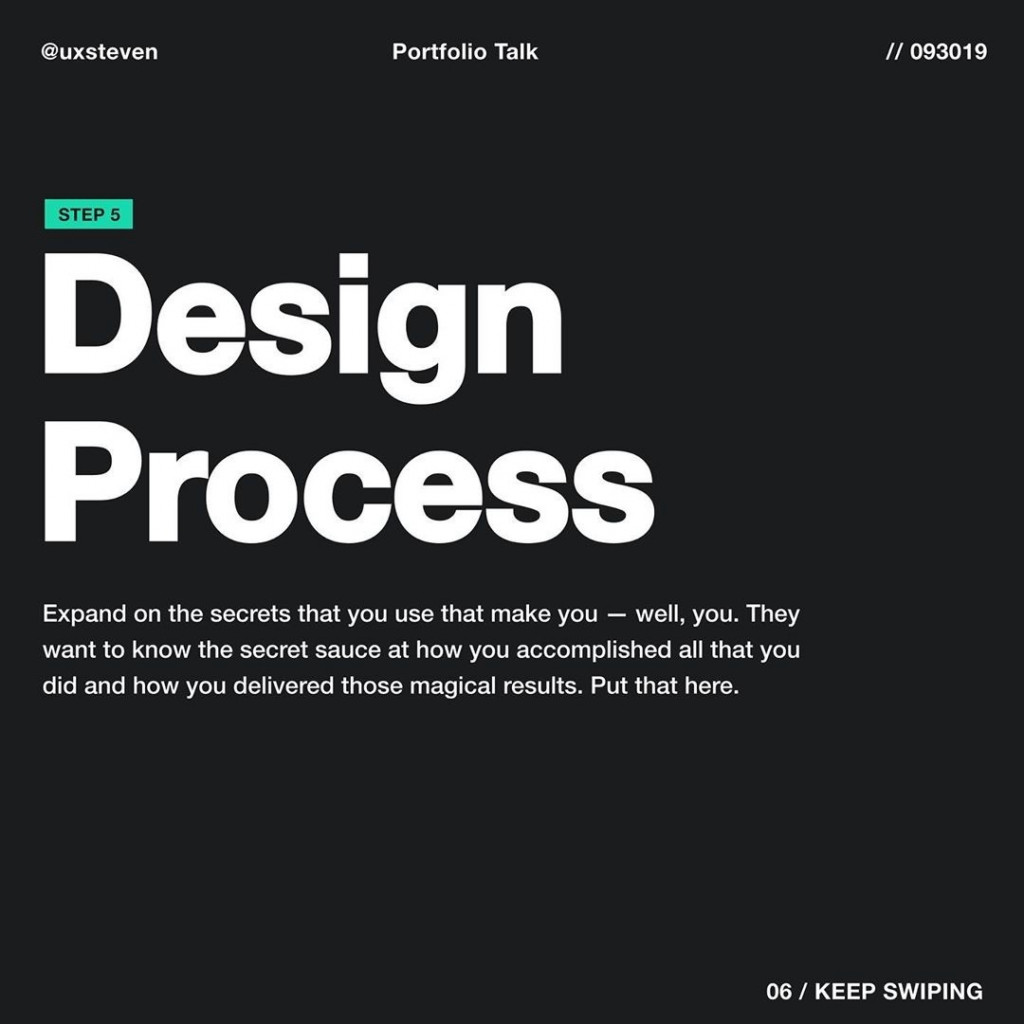 Design Process  Expand on the secrets that you use that make you — well, you. They want to know the secret sauce at how you accomplished all that you did and how you delivered those magical results. Put that here.