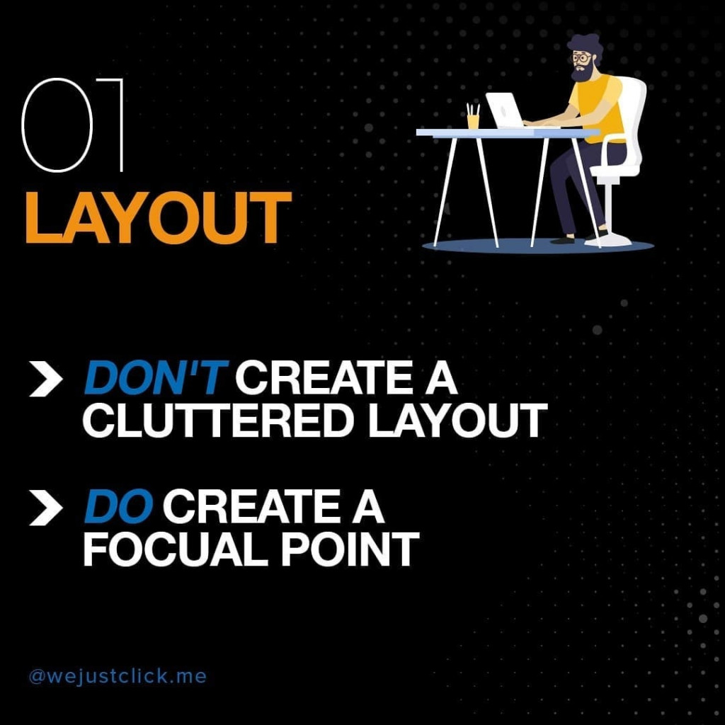01. Layout ❌ Don't create a cluttered layout ✅ Do create a focal point