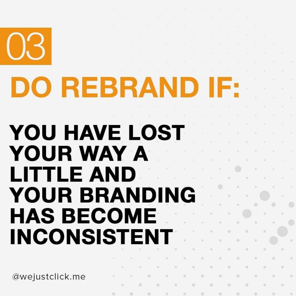 Do rebrand if you have lost your way a little & your branding has become inconsistent