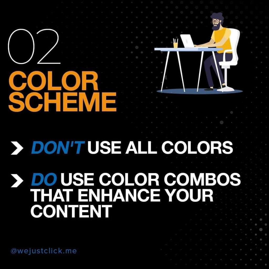 02. Color Scheme ❌ Don't use all colors ✅ Do use color combos that enhance your content