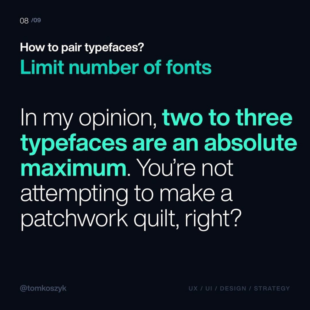 Limit number of fonts  In my opinion, two to three typefaces are an absolute maximum. You're not attempting to make a patchwork quilt, right?