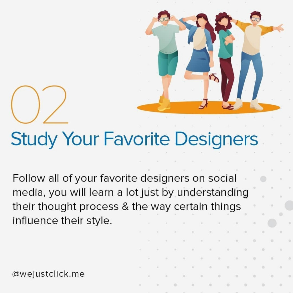 Study Your Favorite Designers  Follow all of your favorite designers on social media, you will learn a lot just by understanding their thought process & the way certain things  influence their style.