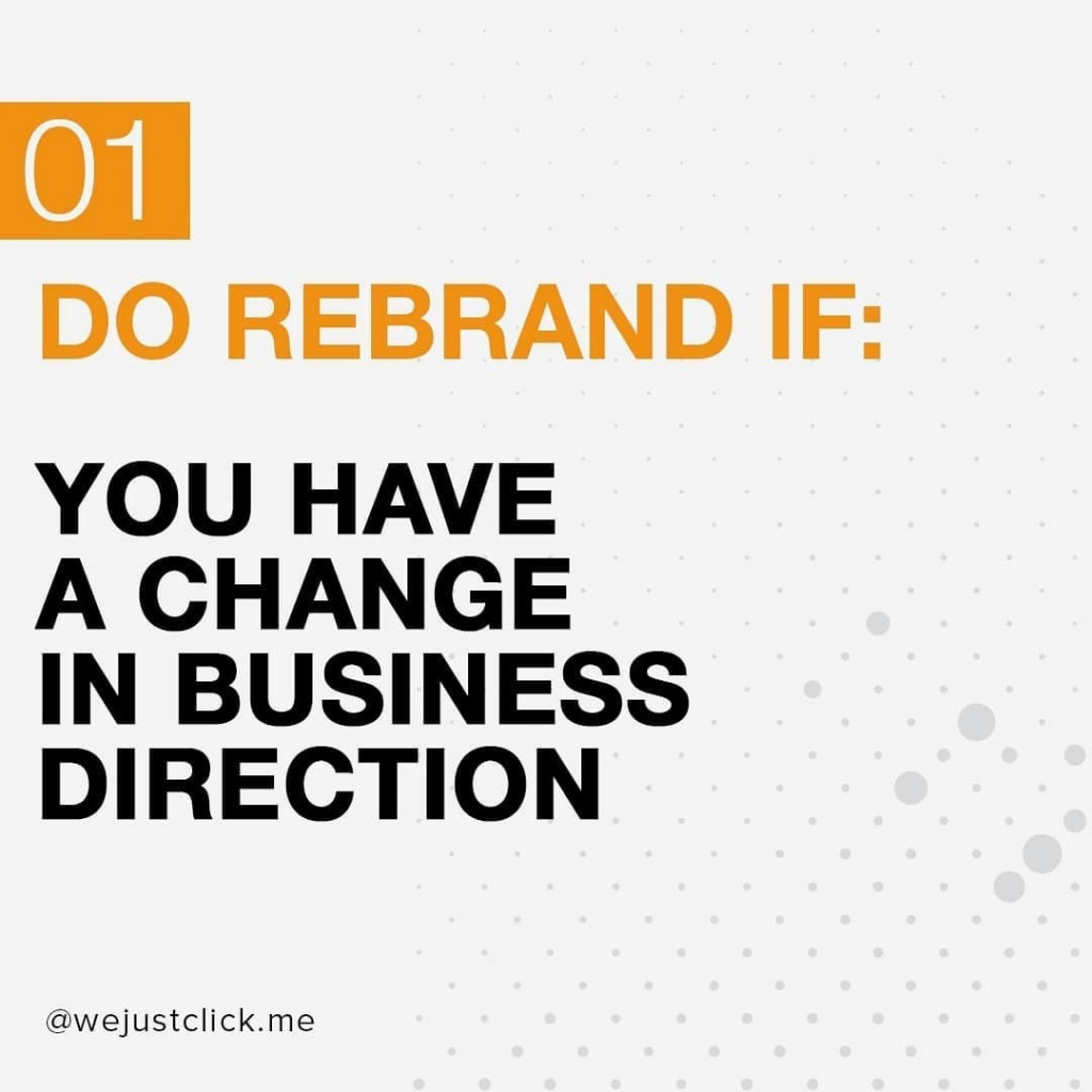 Do Rebrand if you have changed a business direction