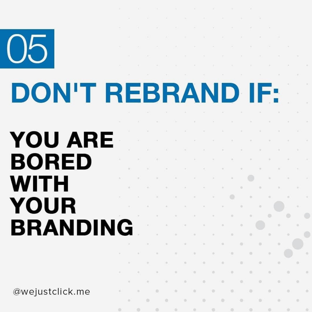 Don't rebrand if you are bored with your branding