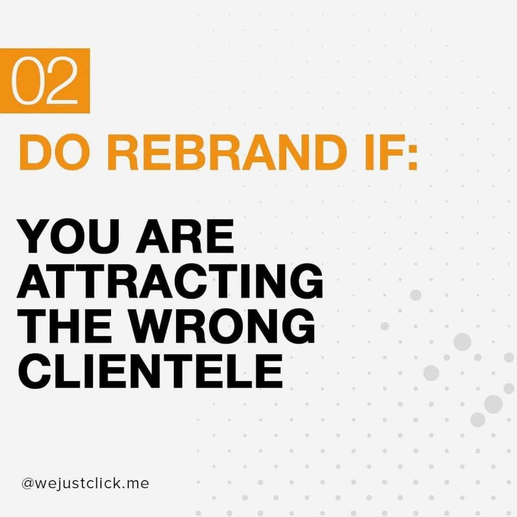 Do rebrand if you are attracting the wrong clientele