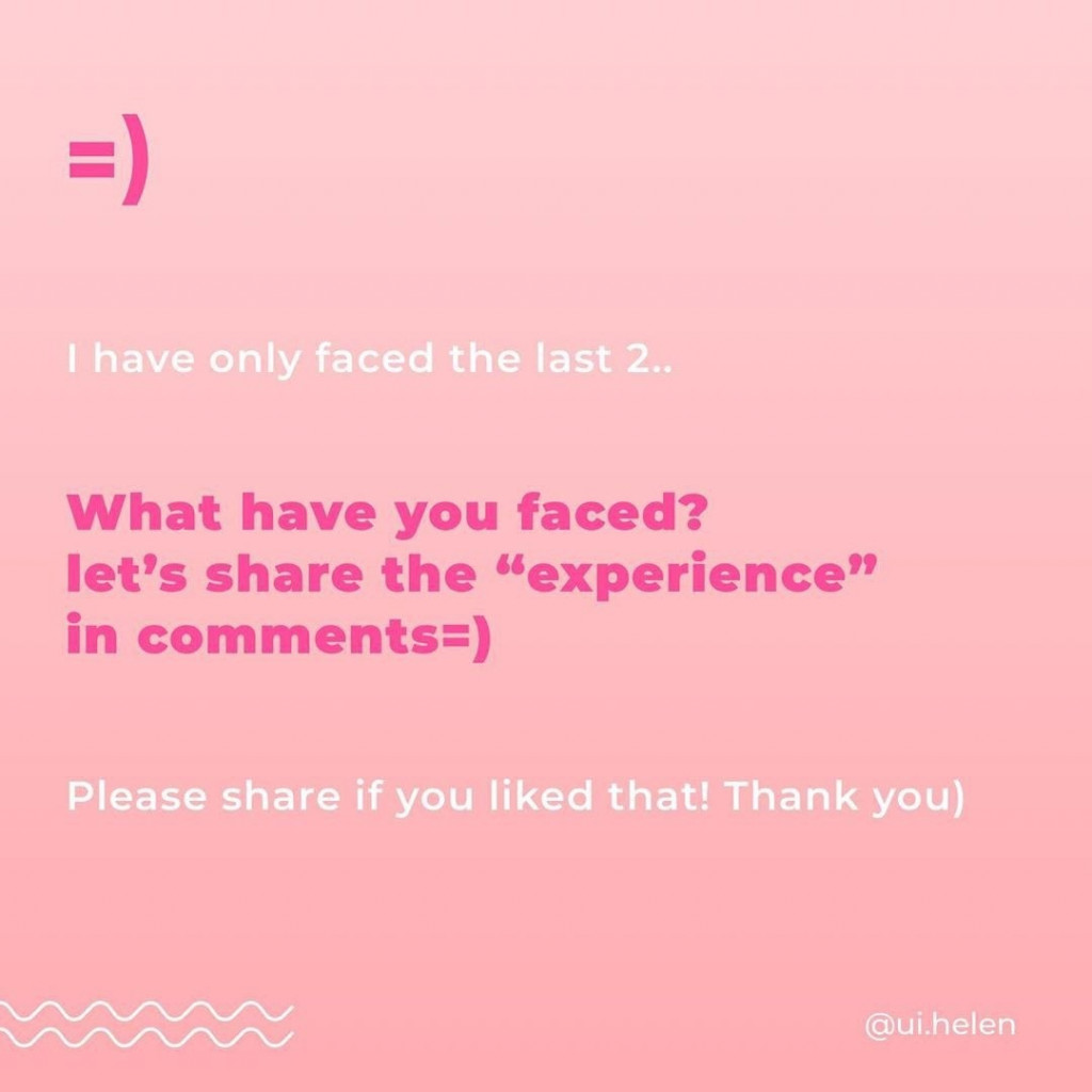 """I have only faced the last 2...  What have you faced? Let's share the """"experience"""" in comments =)  Please share if you liked that! Thank you)"""