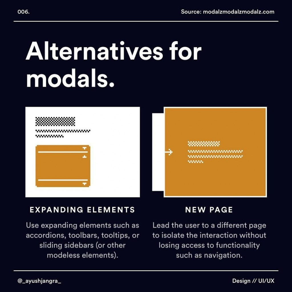 Alternatives for modals.  EXPANDING ELEMENTS  Use expanding elements such as accordions, toolbars, tooltips, or sliding sidebars (or other modeless elements).  NEW PAGE  Lead the user to a different page to isolate the interaction without losing access to functionality such as navigation.