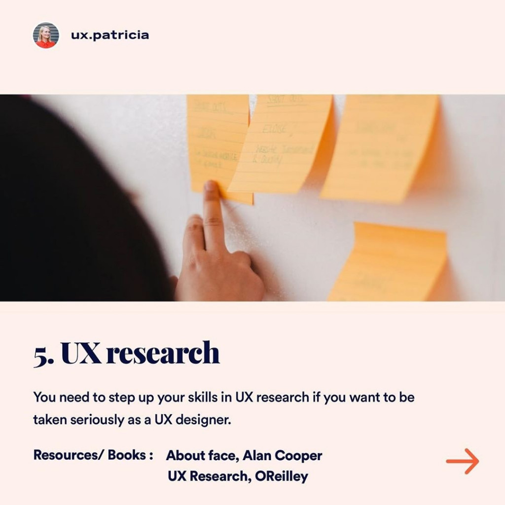 5️⃣ UX RESEARCH  You need to step up your skills in UX research if you want to be taken seriously as a UX designer. Resources/ Books: About face, Alan Cooper, UX Research, OReilley