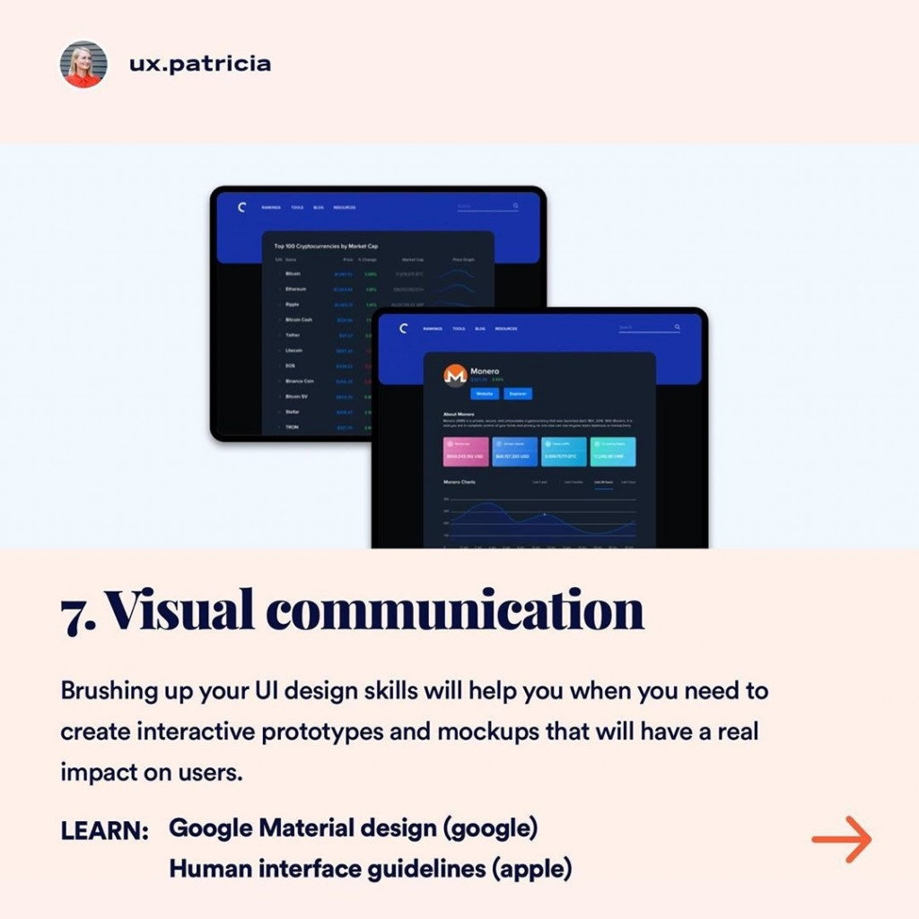 7️⃣ VISUAL COMMUNICATION  Brushing up your UI design skills will help you when you need to create interactive prototypes and mockups that will have a real impact on users. LEARN: Google Material design (google) Human interface guidelines (apple).