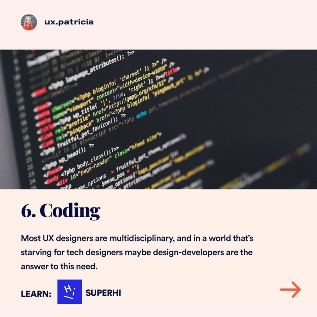 6️⃣ CODING  Most UX designers are multidisciplinary, and in a world that's starving for tech designers maybe design-developers are the answer to this need. Learn: @hisuperhi.