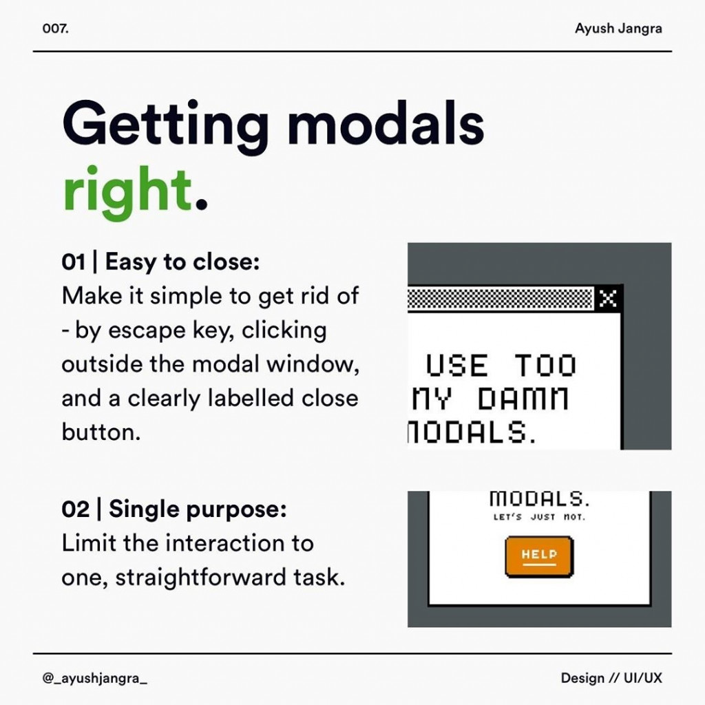 Getting modals right.  Easy to close: Make it simple to get rid of - by escape key, clicking outside the modal window, and a clearly labelled close button.  Single purpose: Limit the interaction to one, straightforward task.