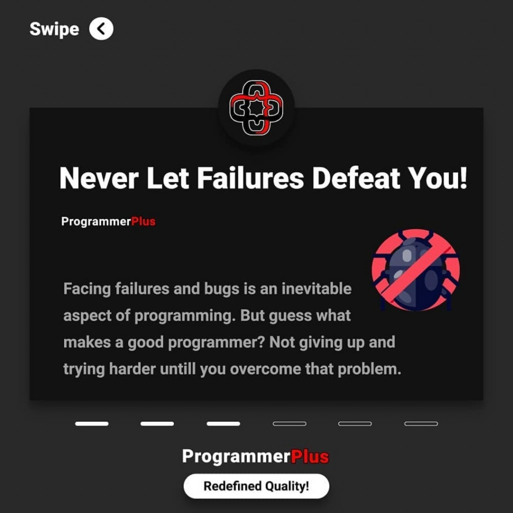 Never Let Failures Defeat You!  Facing failures and bugs is an inevitable aspect of programming. But guess what makes a good programmer? Not giving up and trying harder until! you overcome that problem.