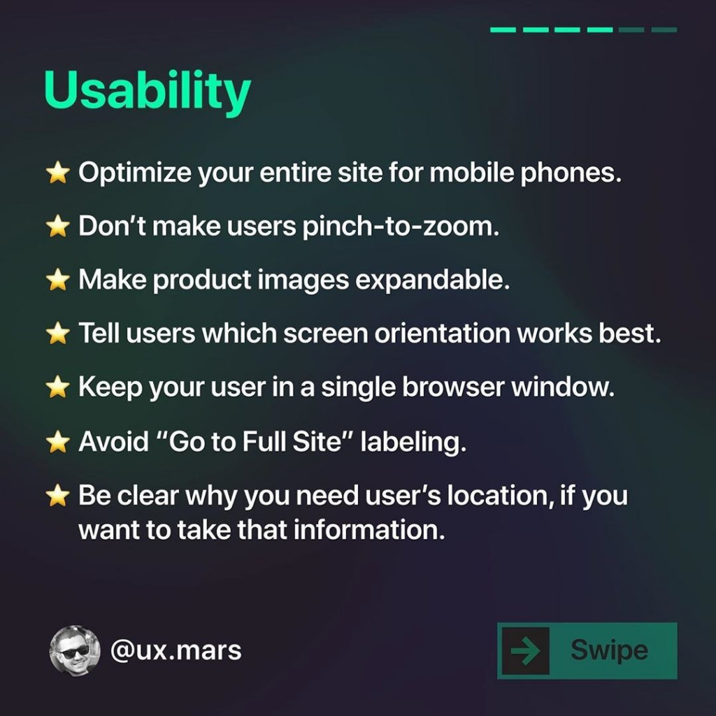 """Usability  * Optimize your entire site for mobile phones. * Don't make users pinch-to-zoom. * Make product images expandable. * Tell users which screen orientation works best. * Keep your user in a single browser window. * Avoid """"Go to Full Site"""" labeling. * Be clear why you need user's location, if you want to take that information."""