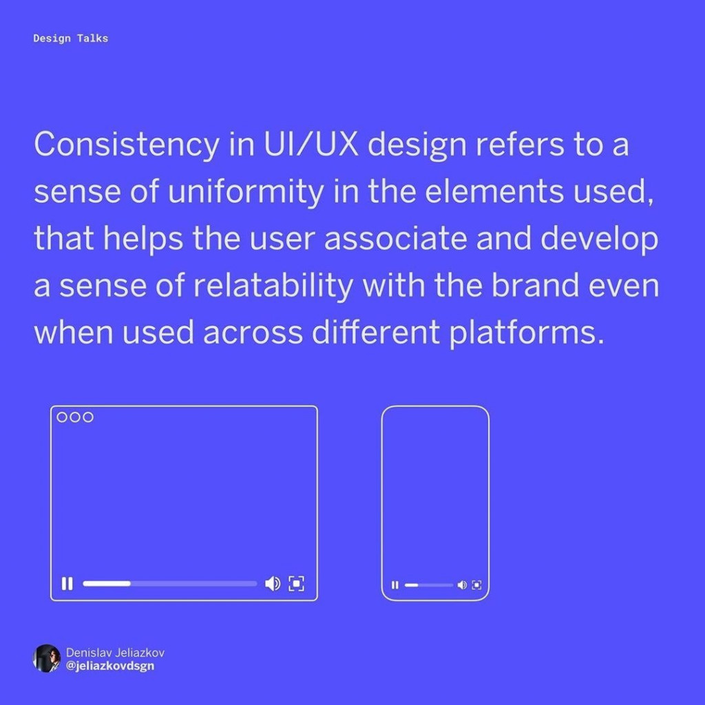 Consistency in UI/UX design refers to a sense of uniformity in the elements used, which helps the user associate and develop a sense of relatability with the brand even when used across different platforms.