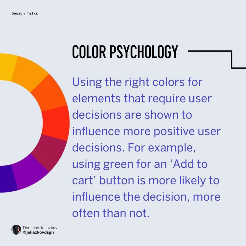 🎨Color Psychology ⠀ Using the right colors for elements that require user decisions are shown to influence more positive user decisions. For example, using green for an 'Add to cart' button is more likely to influence the decision, more often than not.
