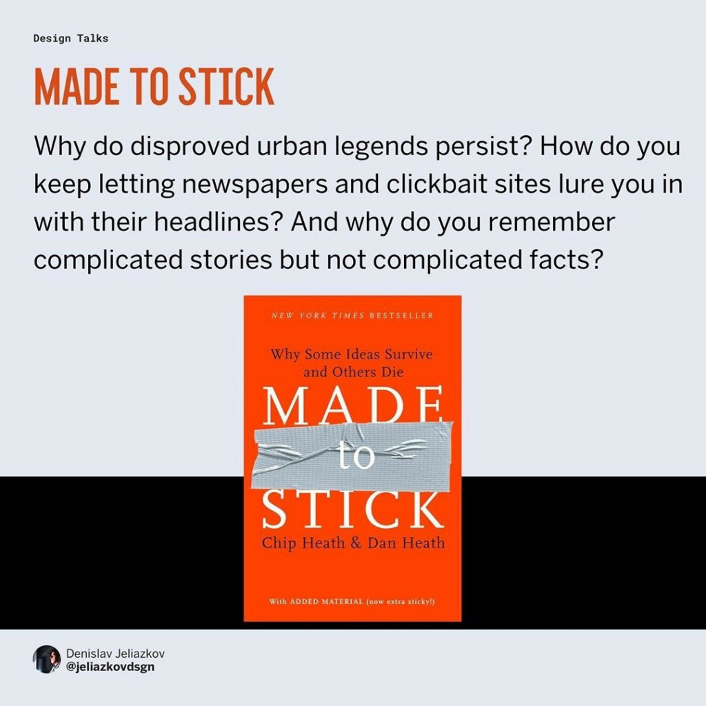 Made to stick  Why do disproved urban legends persist? How do you keep letting newspapers and clickbait sites lure you in with their headlines? And why do you remember complicated stories but not complicated facts?