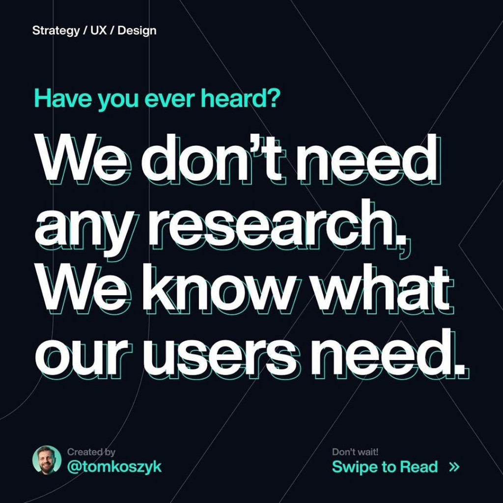 Have you heard? We don't need any research. We know what our users need.