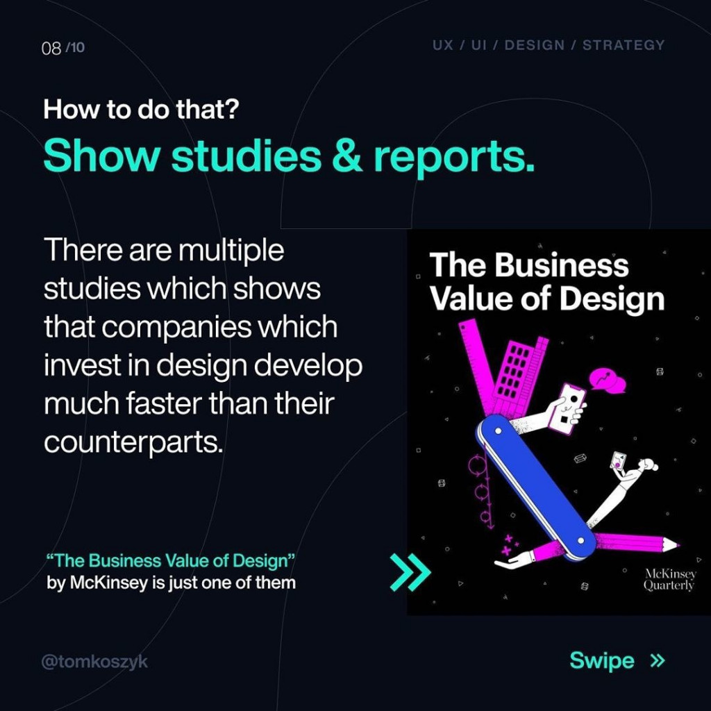 How to do that?  Show studies & reports.  There are multiple studies which shows that companies which invest in design develop much faster than their counterparts.