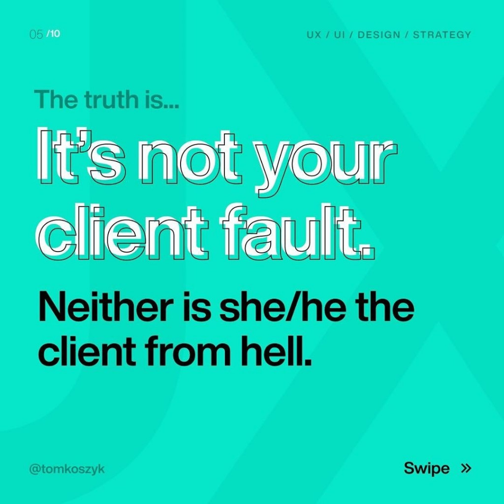 The truth is...  It's not your client fault.  Neither is she/he the client from hell.