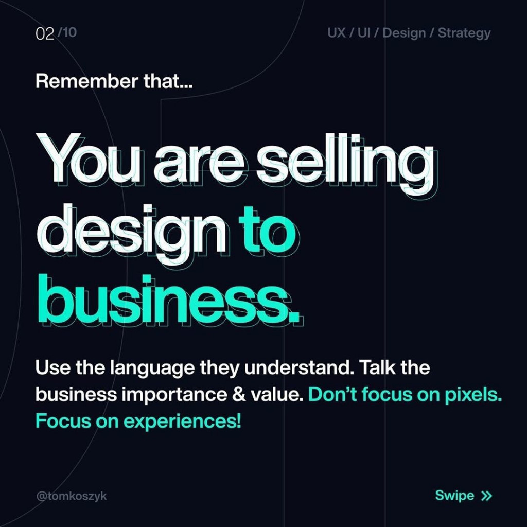 Remember that...  You are selling design to business.  Use the language they understand. Talk the business importance & value. Don't focus on pixels. Focus on experiences!