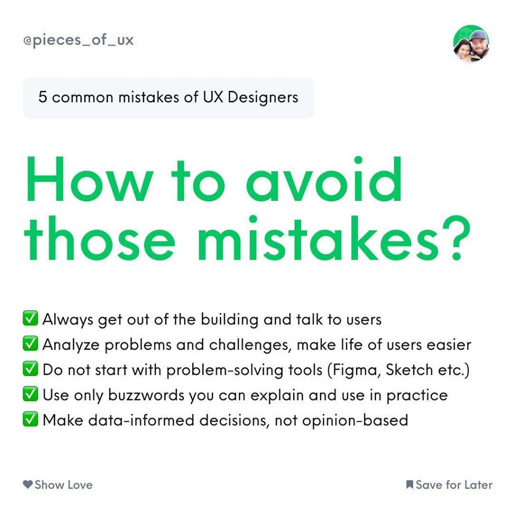 How to avoid those mistakes?  Always get out of the building and talk to users Analyze problems and challenges, make life of users easier  Do not start with problem-solving tools (Figma, Sketch etc.)  Use only buzzwords you can explain and use in practice  Make data-informed decisions, not opinion-based