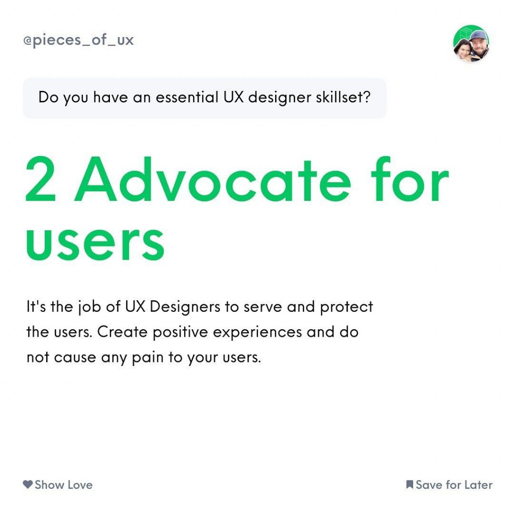 Advocate for users ⠀ It's the job of UX Designers to serve and protect the users. Create positive experiences and do not cause any pain to your users.