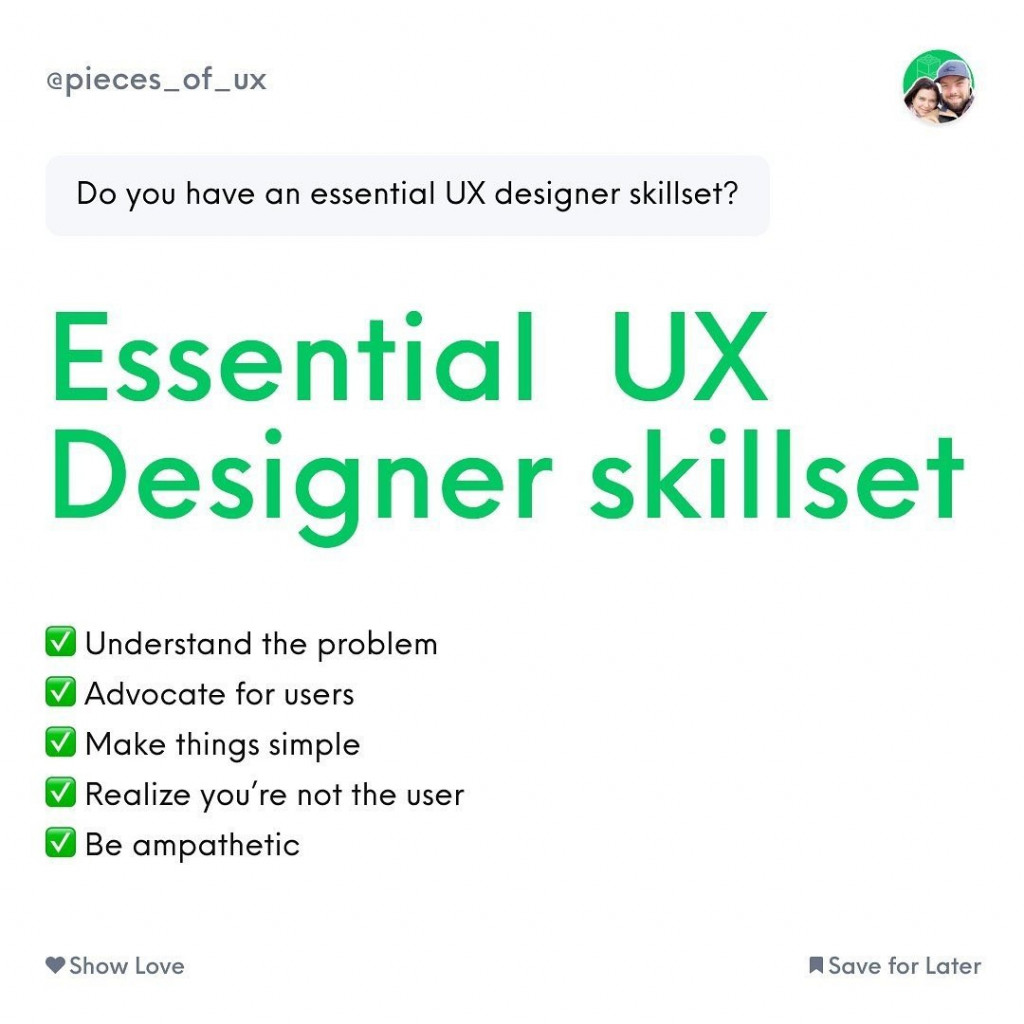 Essential UX designer skillset?  Understand the problem  Advocate for users  Make things simple  Realize you're not the user  Be ampathetic