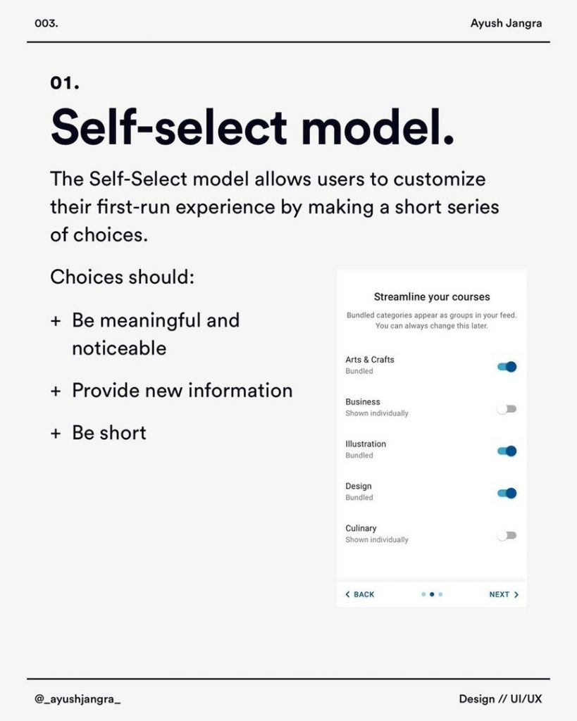 Self-select model.  The Self-Select model allows users to customize their first-run experience by making a short series of choices.  Choices should:  + Be meaningful and noticeable  + Provide new information  + Be short