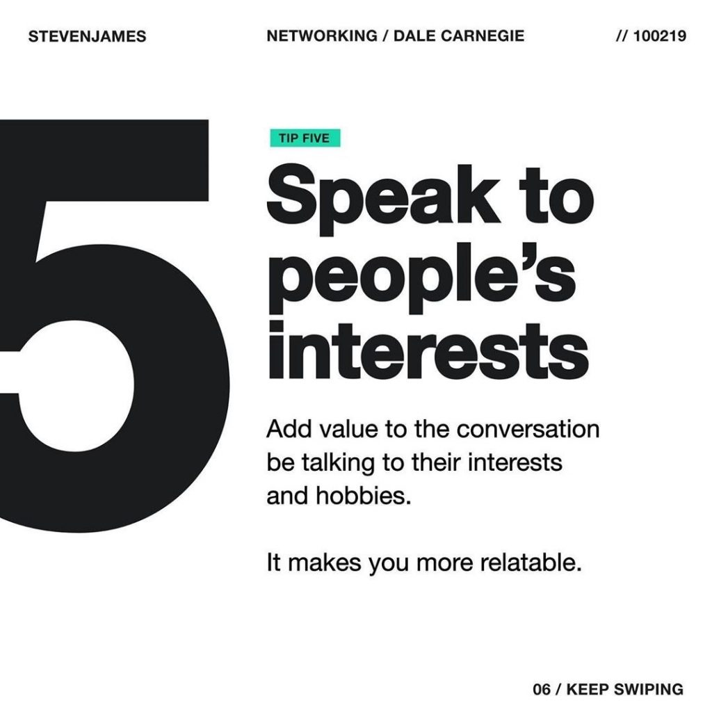 Speak to people's interests  Add value to the conversation be talking to their interests and hobbies.  It makes you more relatable.