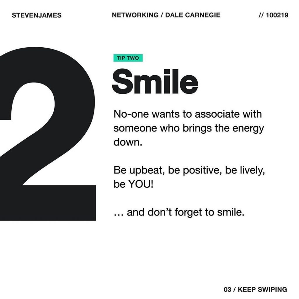 Smile  No-one wants to associate with someone who brings the energy down.  Be upbeat, be positive, be lively, be YOU!  ... and don't forget to smile.