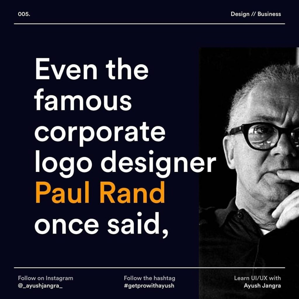 Even the famous corporate logo designer Paul Rand once said,