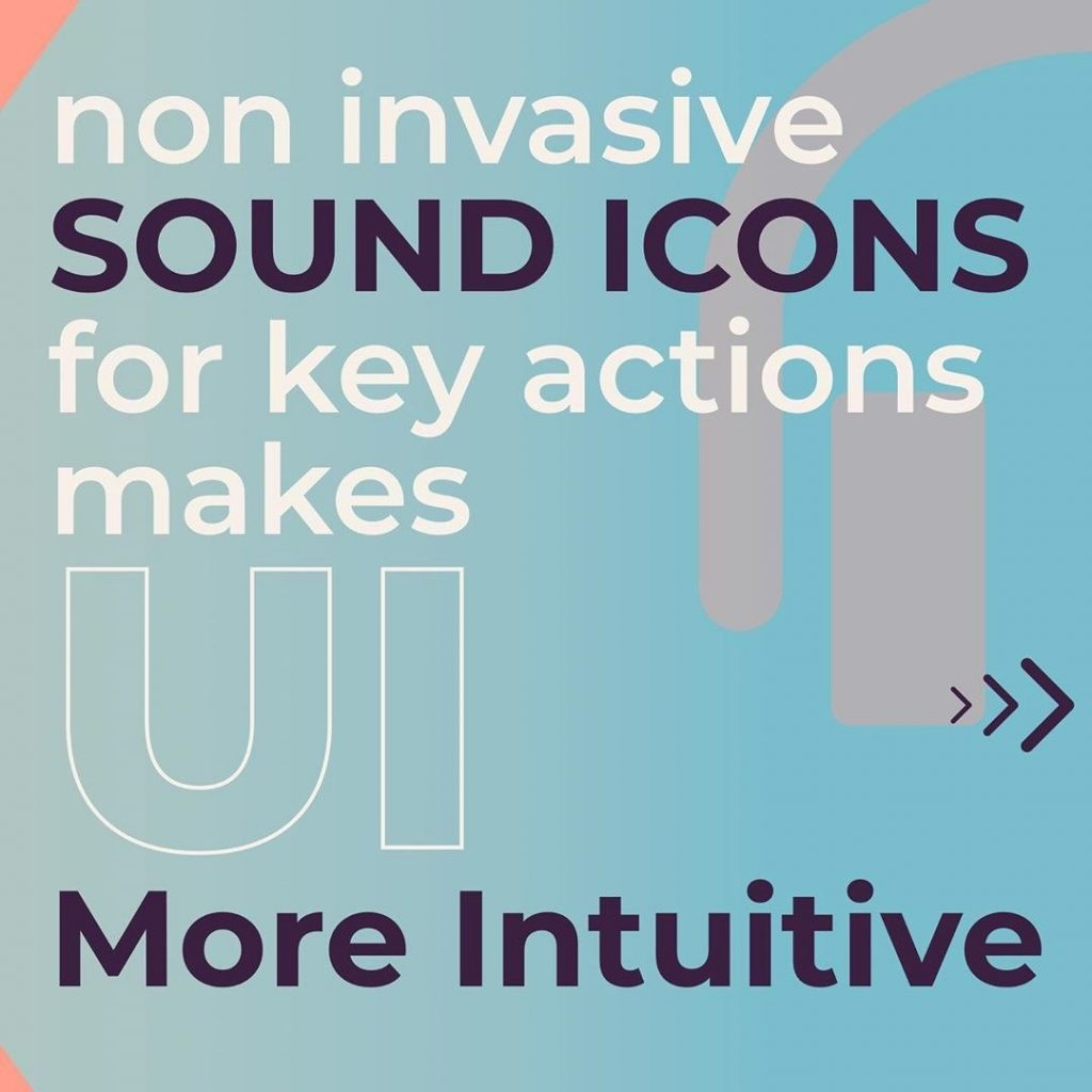 Non invasive sound icons for key actions makes UI more intuitive
