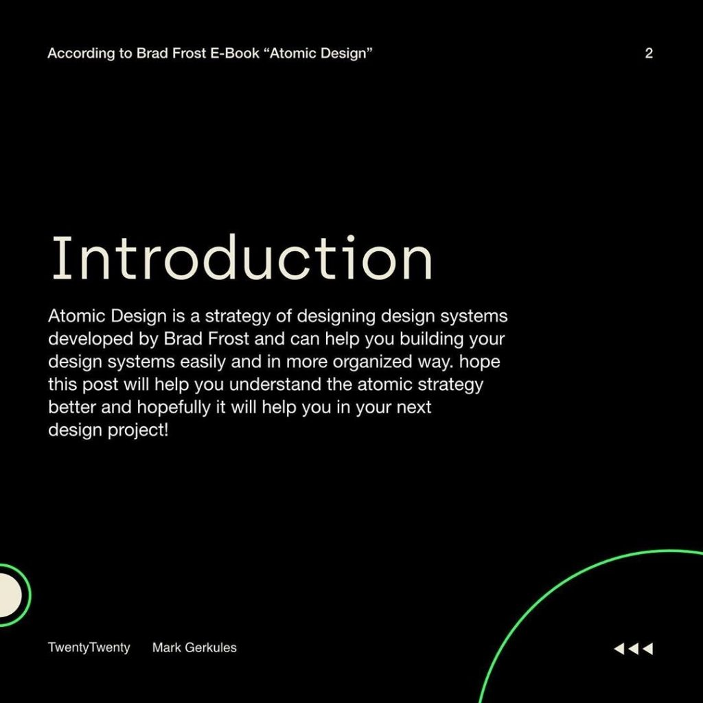 Introduction  Atomic Design is a strategy of designing design systems developed by Brad Frost and can help you building your design systems easily and in more organized way hope this post will help you understand the atomic strategy better and hopefully it will help you in your next design project!