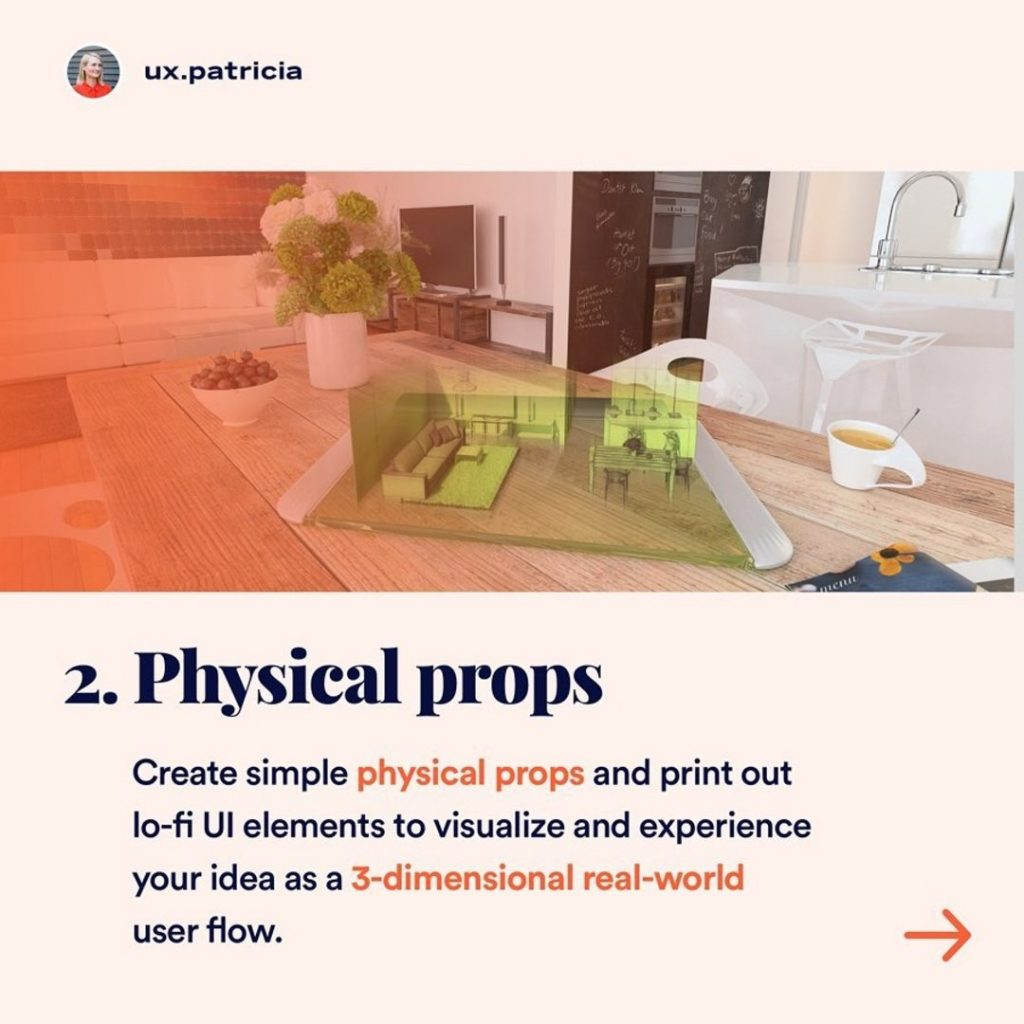2️⃣ PHYSICAL PROPS  Create simple physical props and print out lo-fi UI elements to visualize and experience your idea as a 3-dimensional real-world user flow.