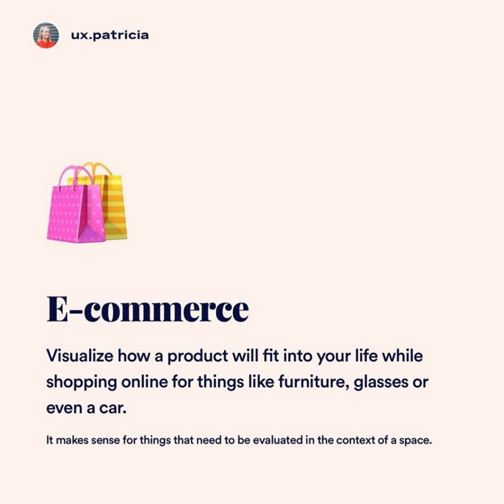 1️⃣E-commerce ⠀ 🛍 Visualize how a product will fit into your life while shopping online for things like furniture, glasses, or even a car. It makes sense for things that need to be evaluated in the context of a space.