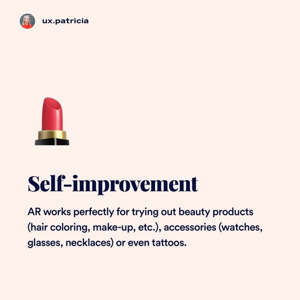 2️⃣ Self-improvement  💄 AR works perfectly for trying out beauty products (hair coloring, make-up, etc.), accessories (watches, glasses, necklaces), or even tattoos.