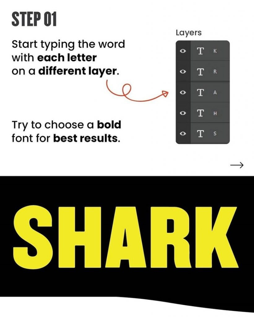 STEP 01  Start typing the word with each letter on a different layer.  Try to choose a bold font for best results.