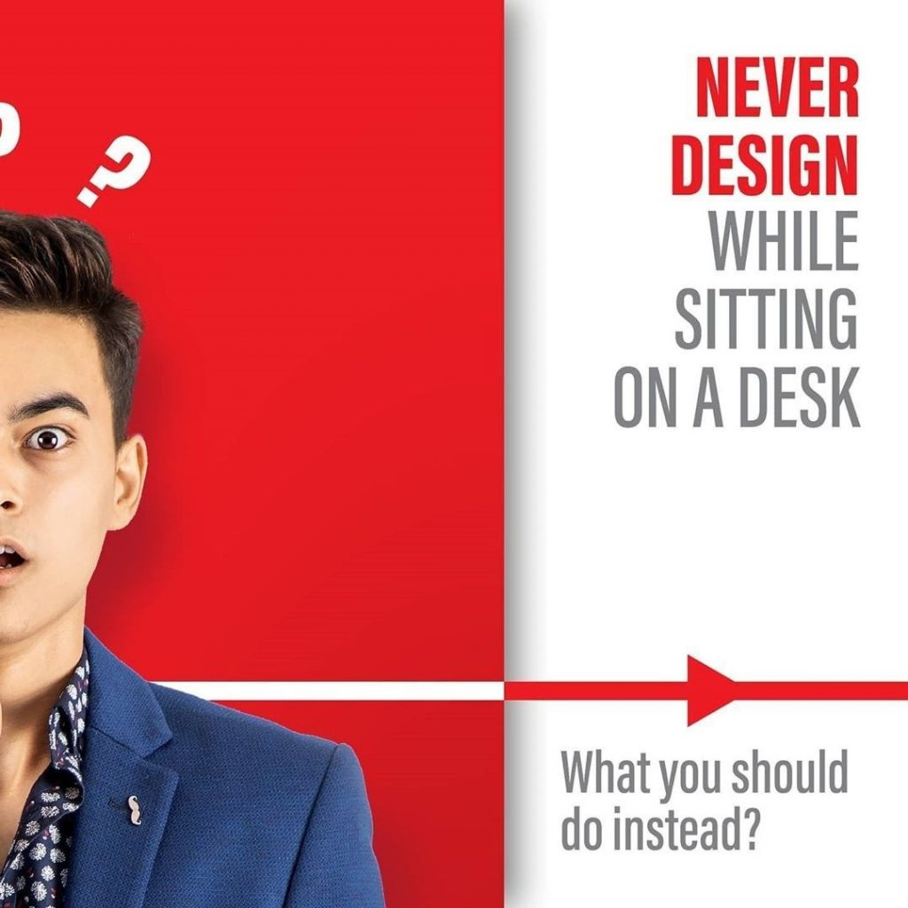 Never design while sitting on a desk  What you should do instead?