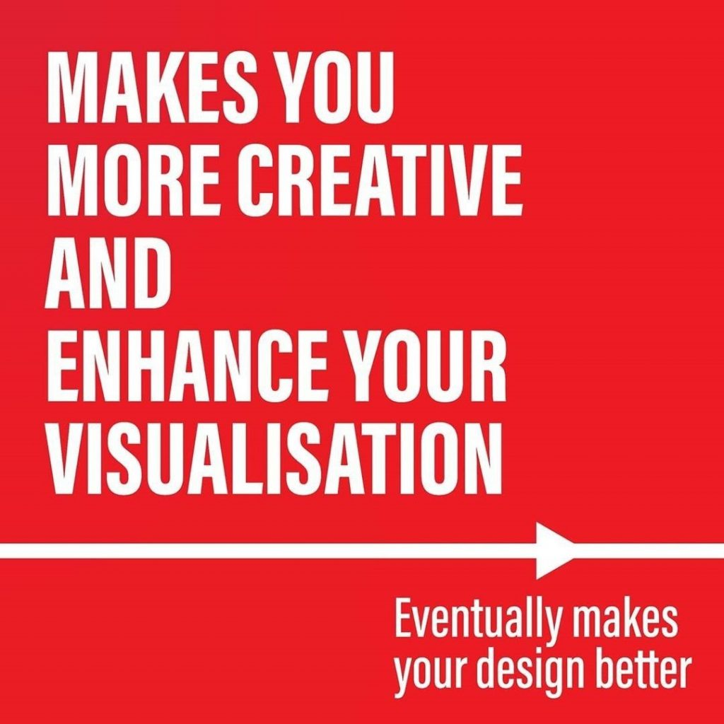 Makes you more creative and enhance your visualisation  Eventulally makes your design better
