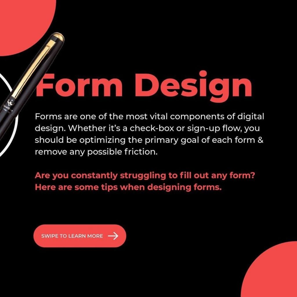Form Design  Forms are one of the most vital components of digital design. Whether it's a check-box or sign-up flow, you should be optimizing the primary goal of each form & remove any possible friction.  Are you constantly struggling to fill out any form? Here are some tips when designing forms.
