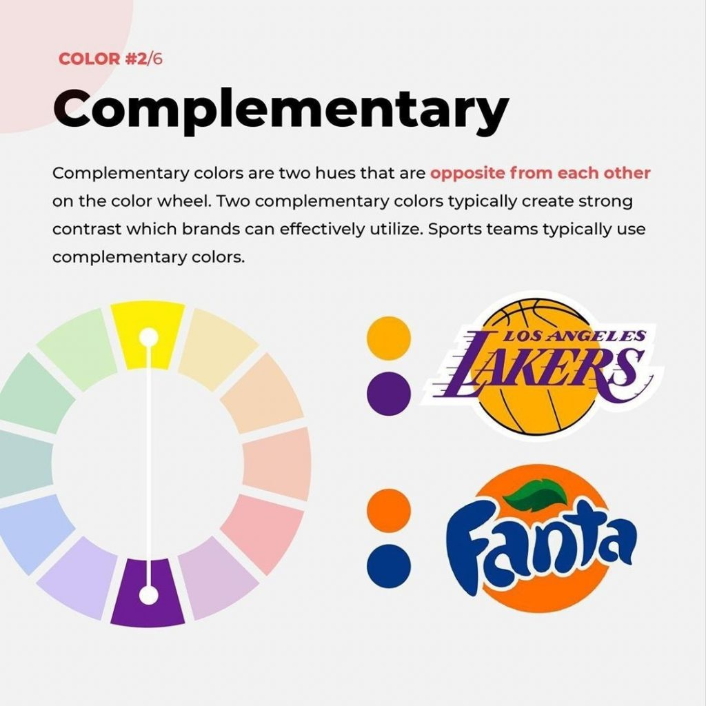 Complementary  Complementary colors are two hues that are opposite from each other on the color wheel. Two complementary colors typically create strong contrast which brands can effectively utilize. Sports teams typically use complementary colors.