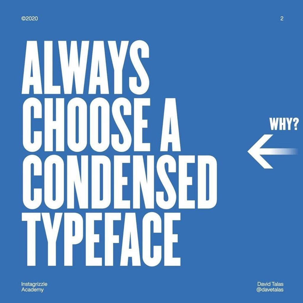 Always choose a condensed typeface. Why?